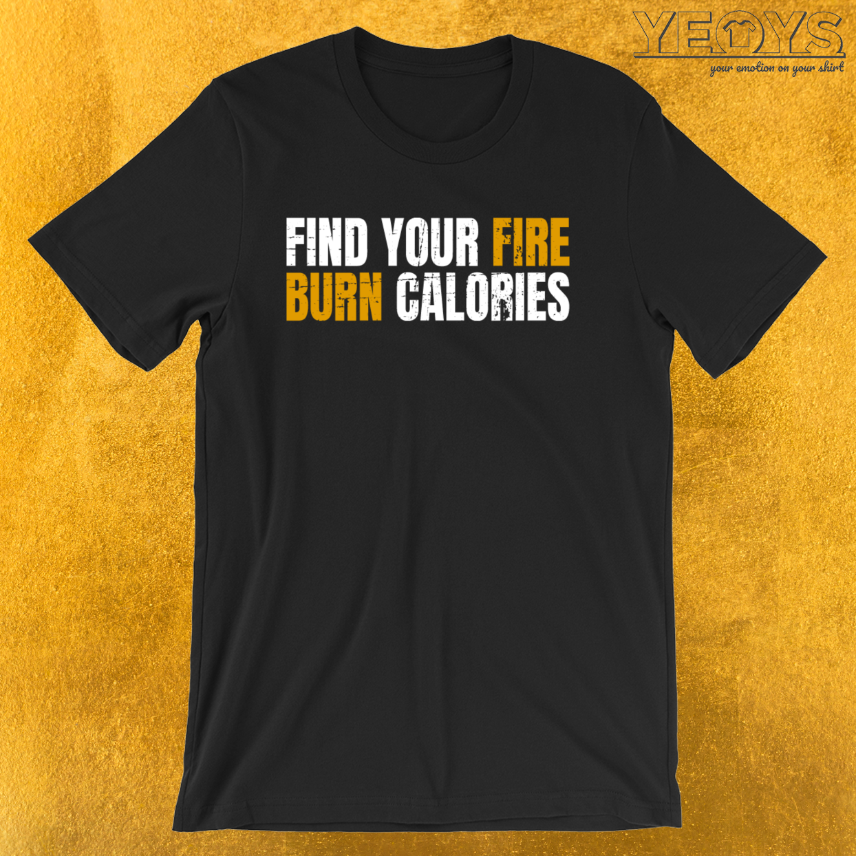 Find Your Fire And Burn Calories – Calorie Burning Tee