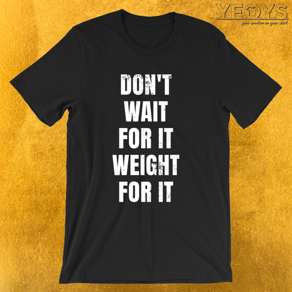 Don't Wait For It Weight for It – Weightlifting Tee