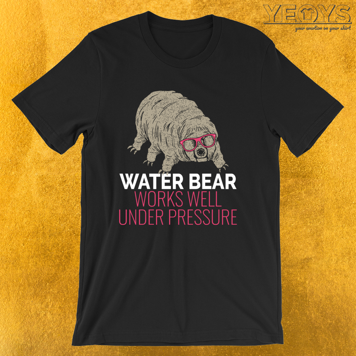 Water Bear Works Well Under Pressure – Funny Tardigrade Tee