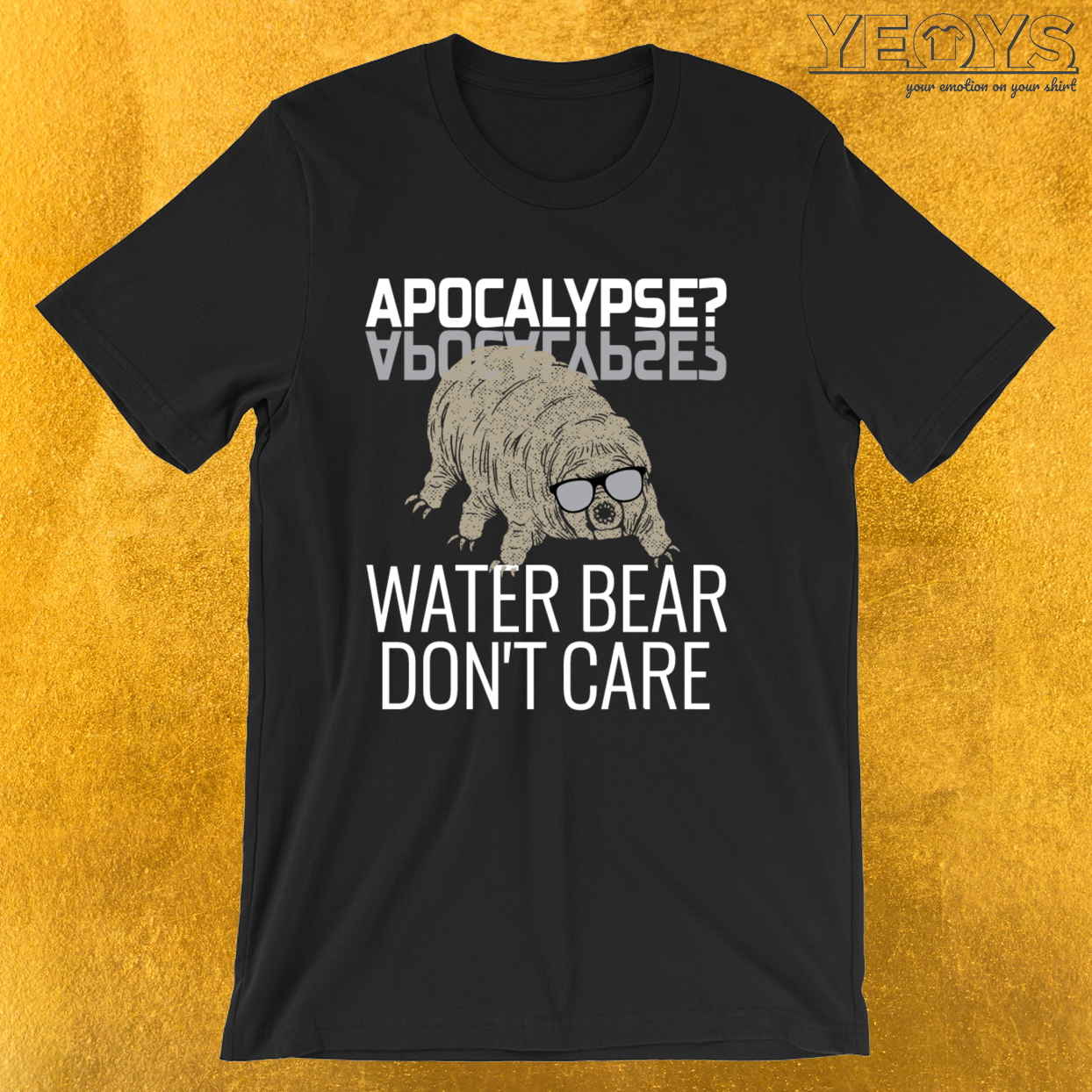 Funny Tardigrade Quote – Apocalypse Water Bear Don't Care Tee