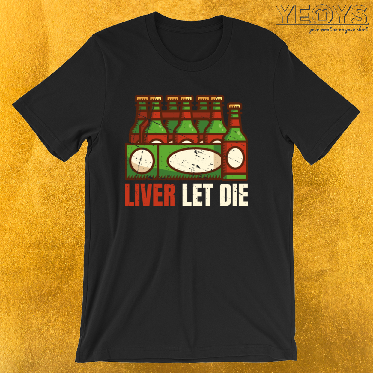 Liver Let Die – Funny Beer Quote Tee