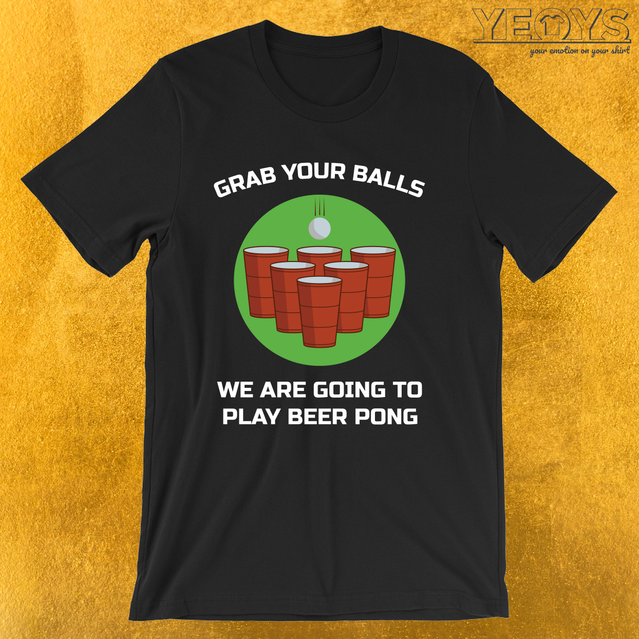 Grab Your Balls Play Beer Pong – Funny Beer Pong Tee