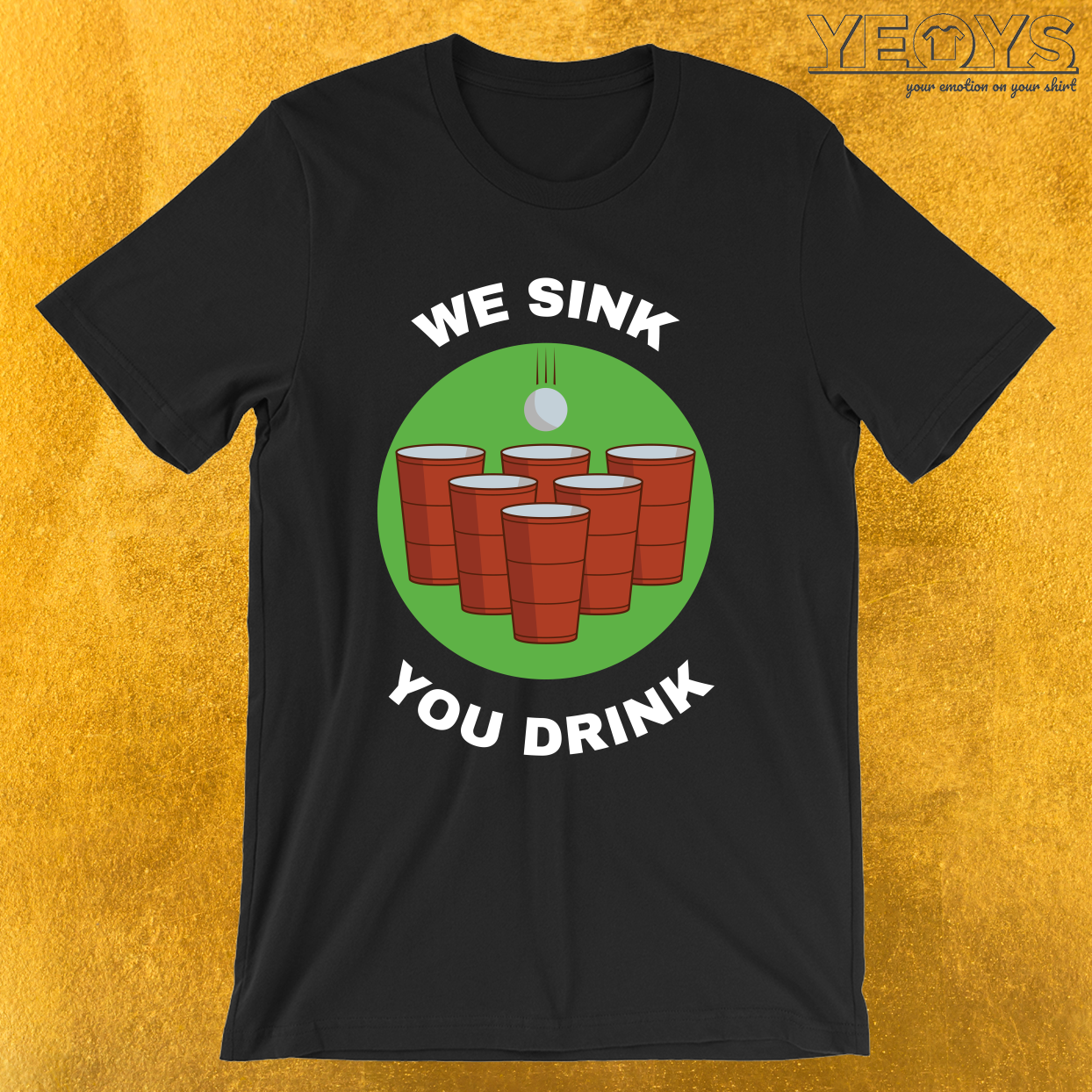 We Sink You Drink – Funny Beer Pong Tee