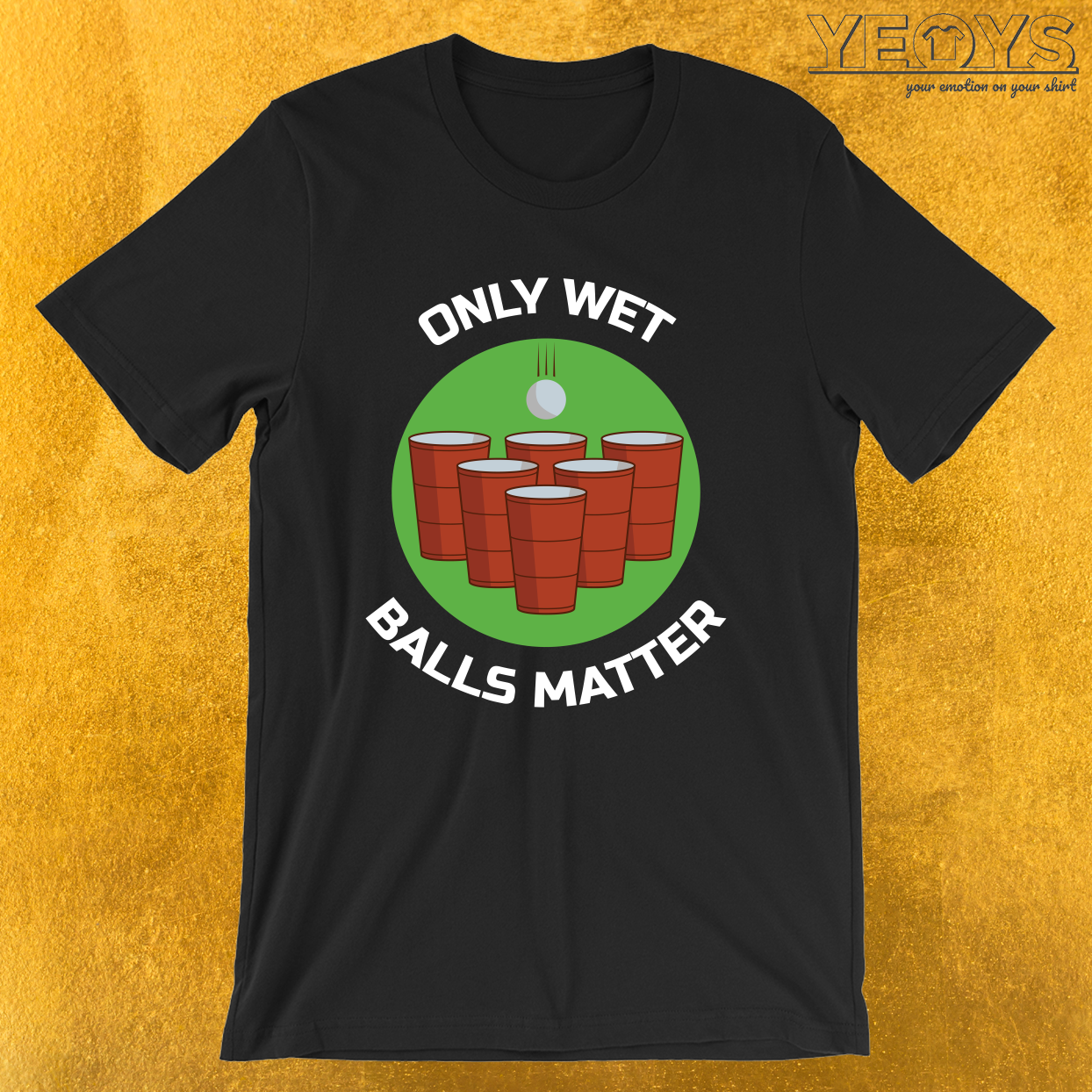Only Wet Balls Matter – Funny Beer Pong Tee