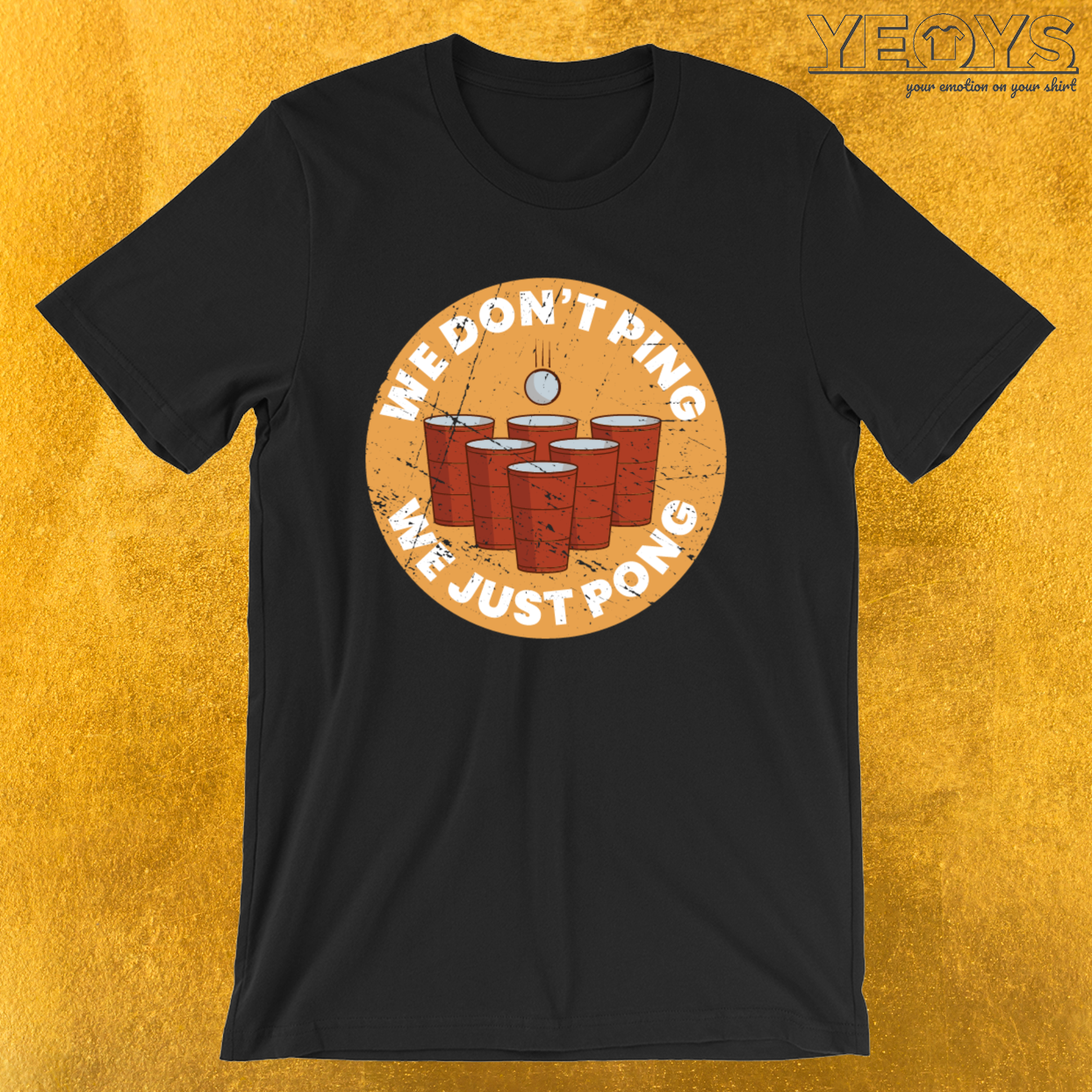 We Don't Ping We Just Pong – Funny Beer Pong Tee