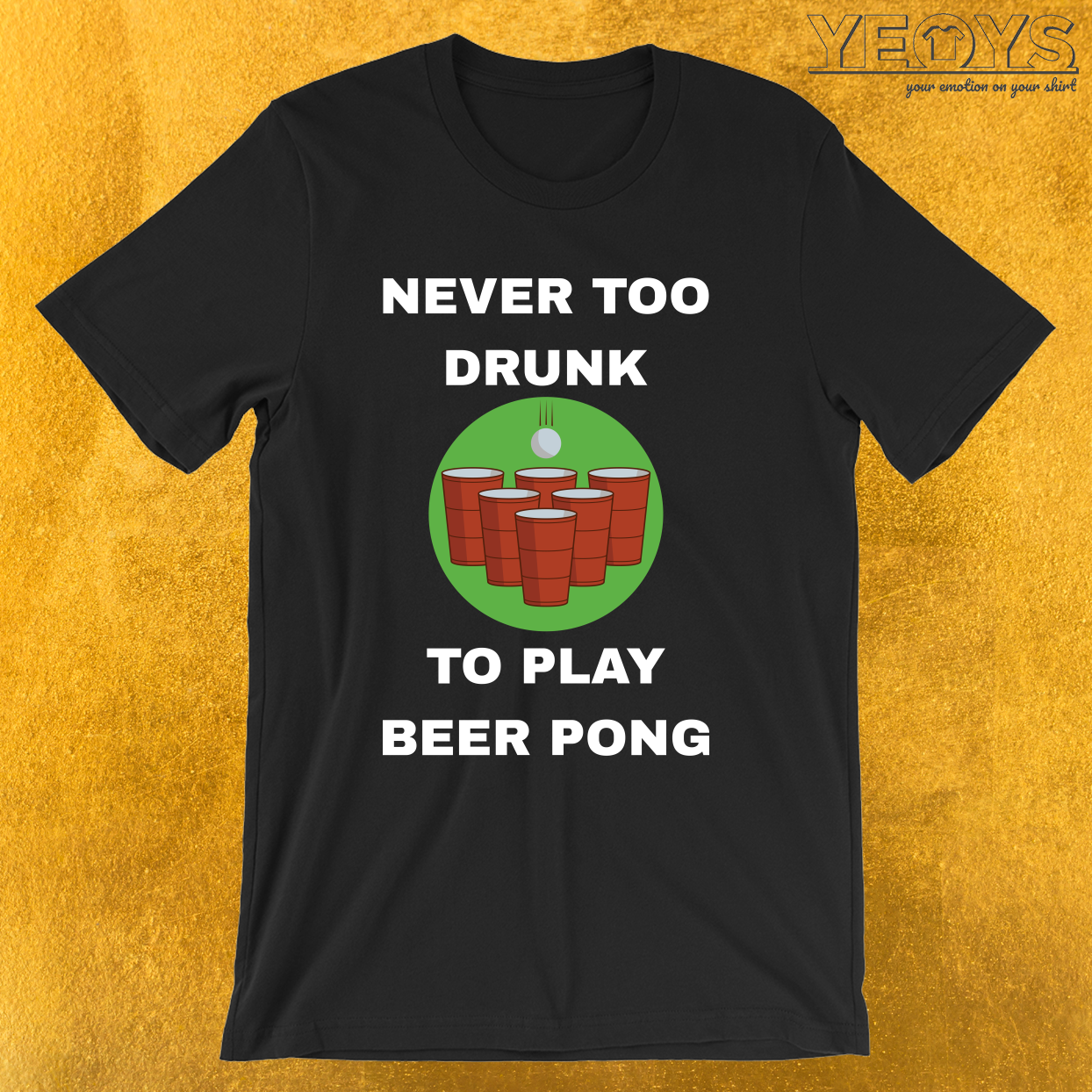Never Too Drunk To Play Beer Pong – Funny Beer Pong Tee
