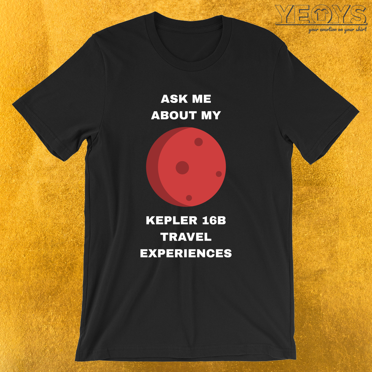 Ask Me About My Kepler 16b Experiences – Exoplanet Tee