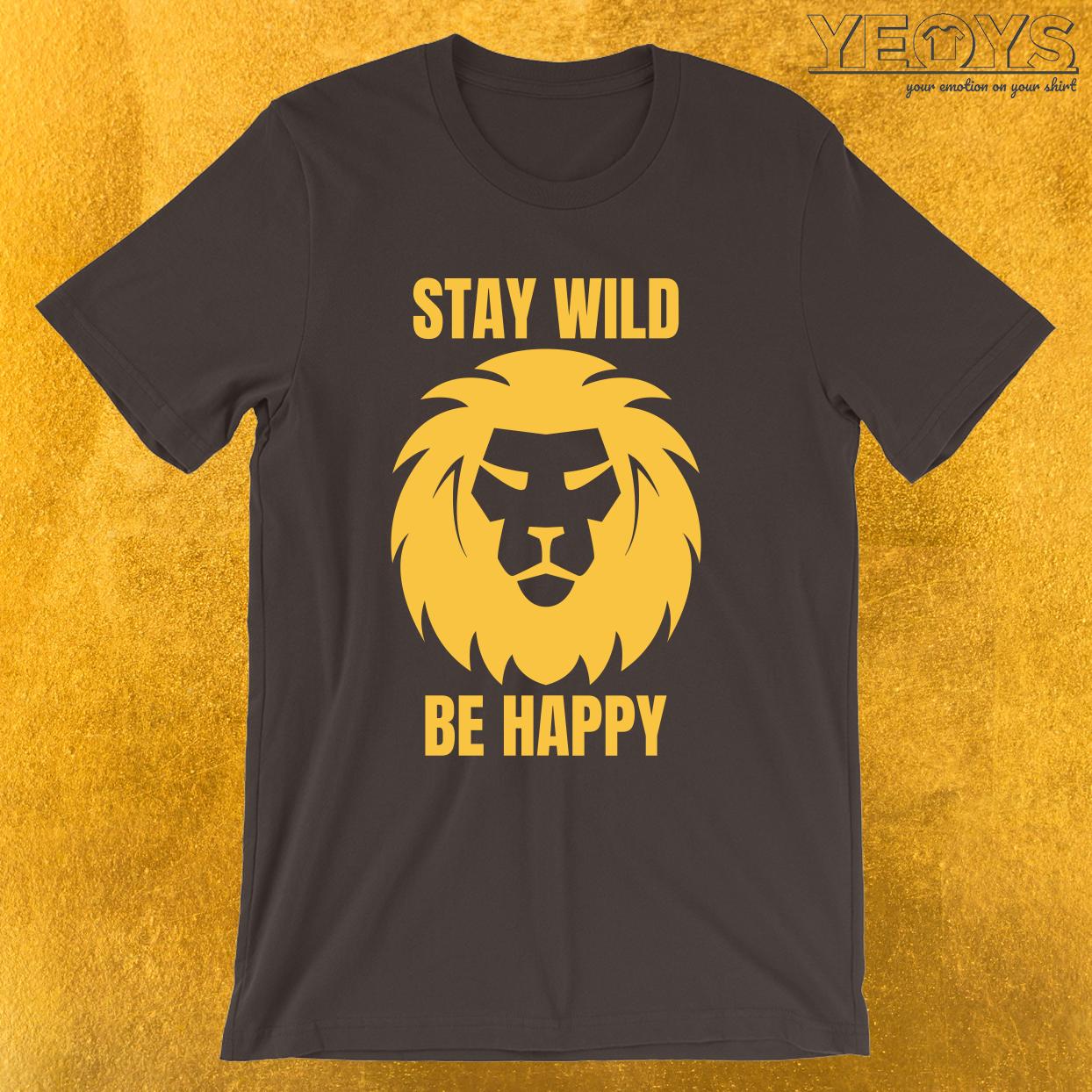 Stay Wild Be Happy – Cool Safari Animal Tee