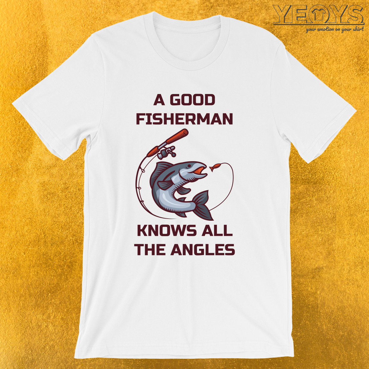 A Good Fisherman Knows All The Angles – Fishing Trip Tee