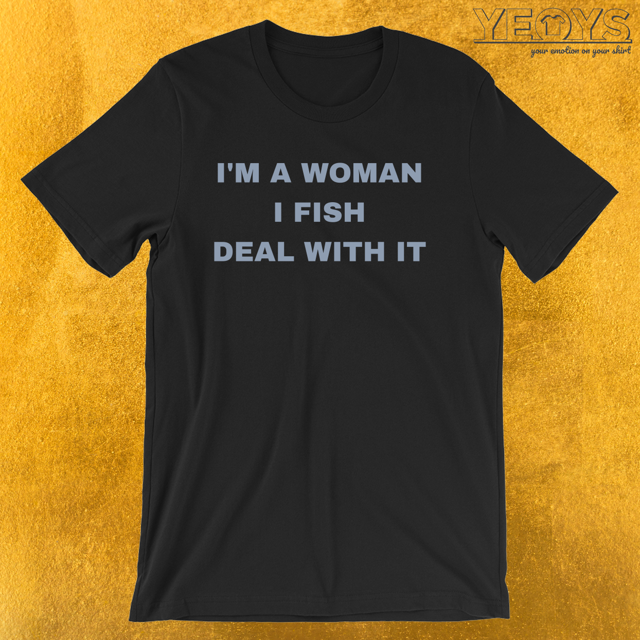 I'm A Woman I Fish Deal With It – Girl & Woman Fishing Tee