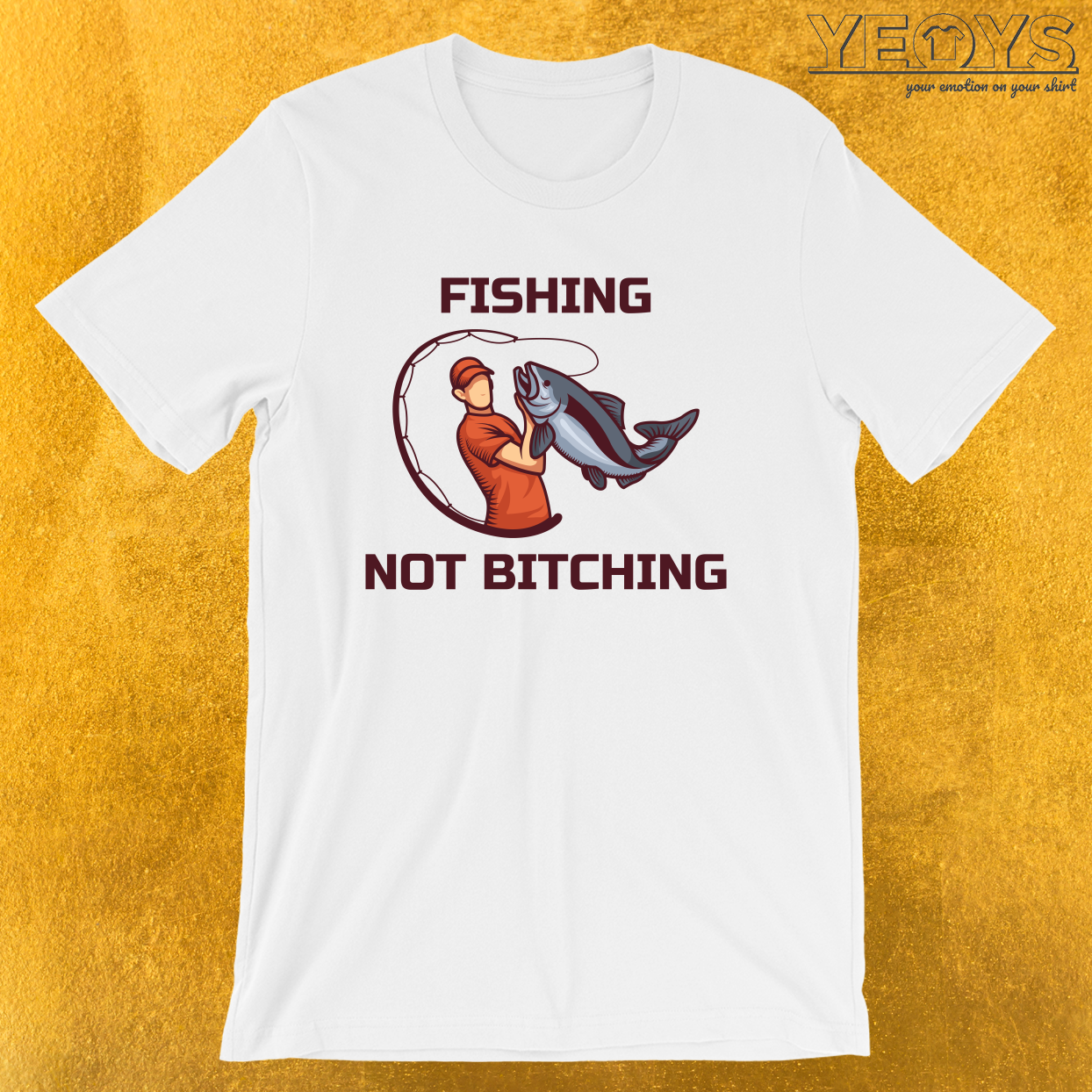 Funny Fishing Trip Quote – Fishing Not Bitching Tee