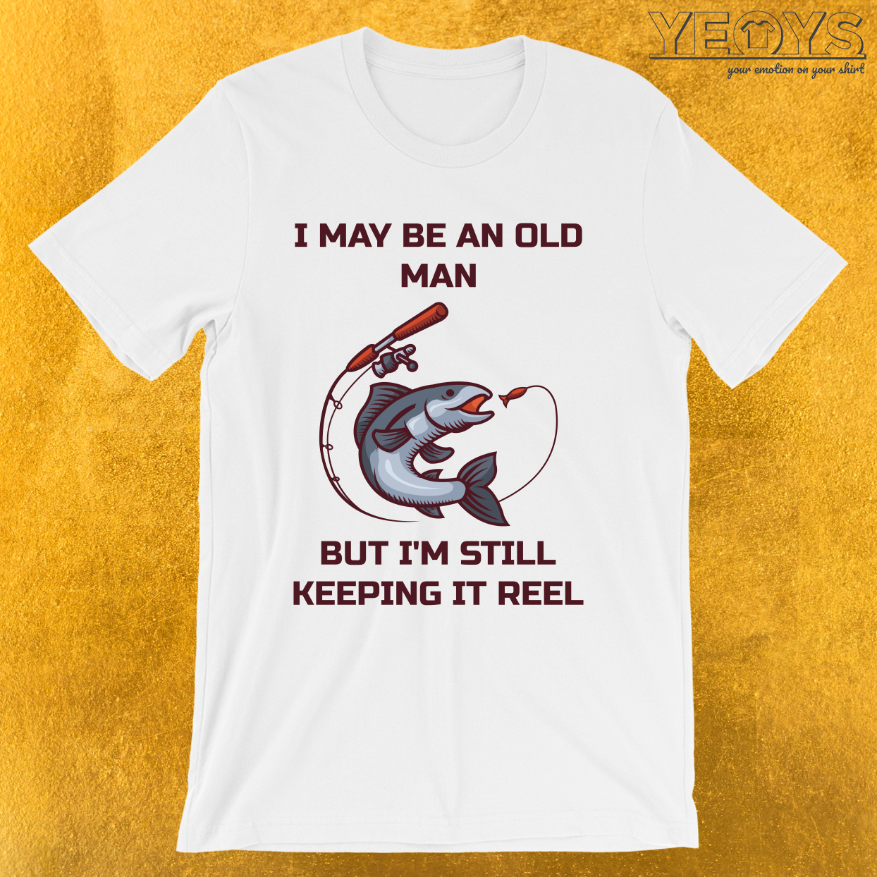 I May Be Old But I'm Still Keeping It Reel – Old Fisherman Tee