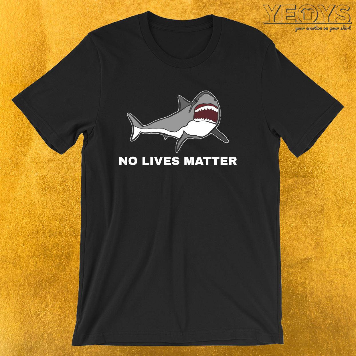 No Lives Matter – Funny Shark Tee