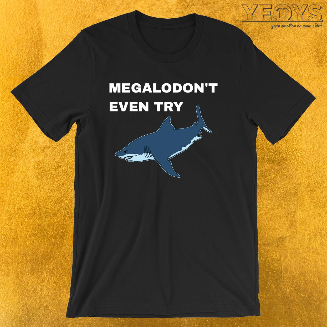 MegaloDON'T Even Try – Funny Megalodon Shark Tee
