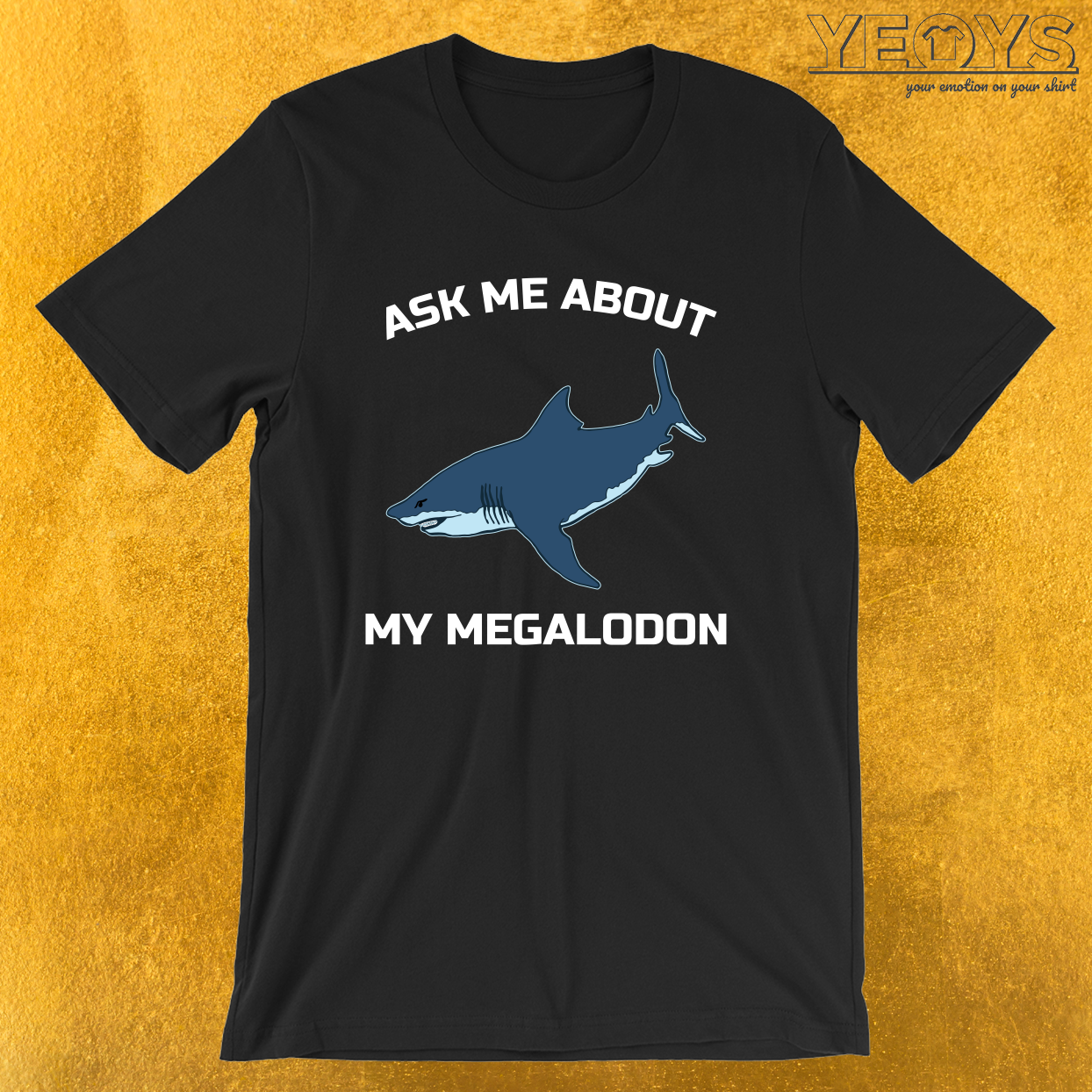 Ask Me About My Megalodon – Funny Megalodon Shark Tee