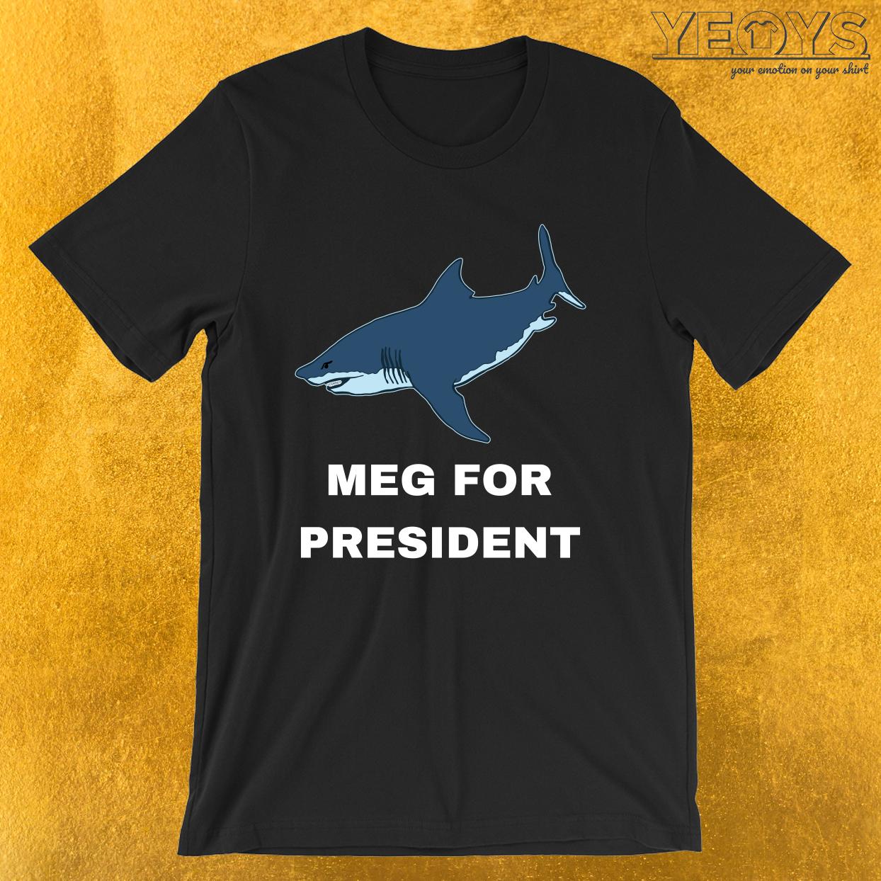 Meg For President – Funny Megalodon Shark Tee