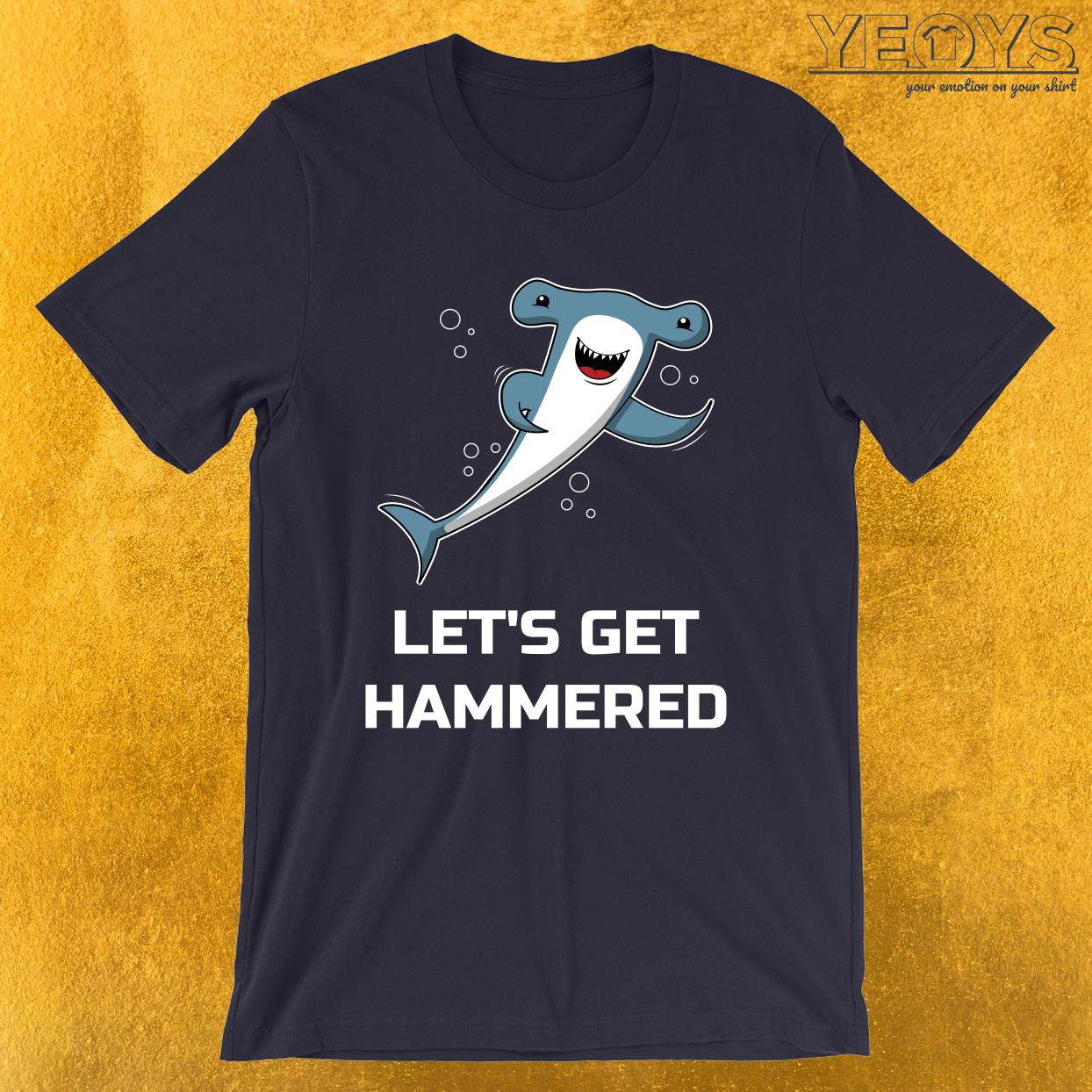 Let's Get Hammered Shark – Funny Hammerhead Shark Tee