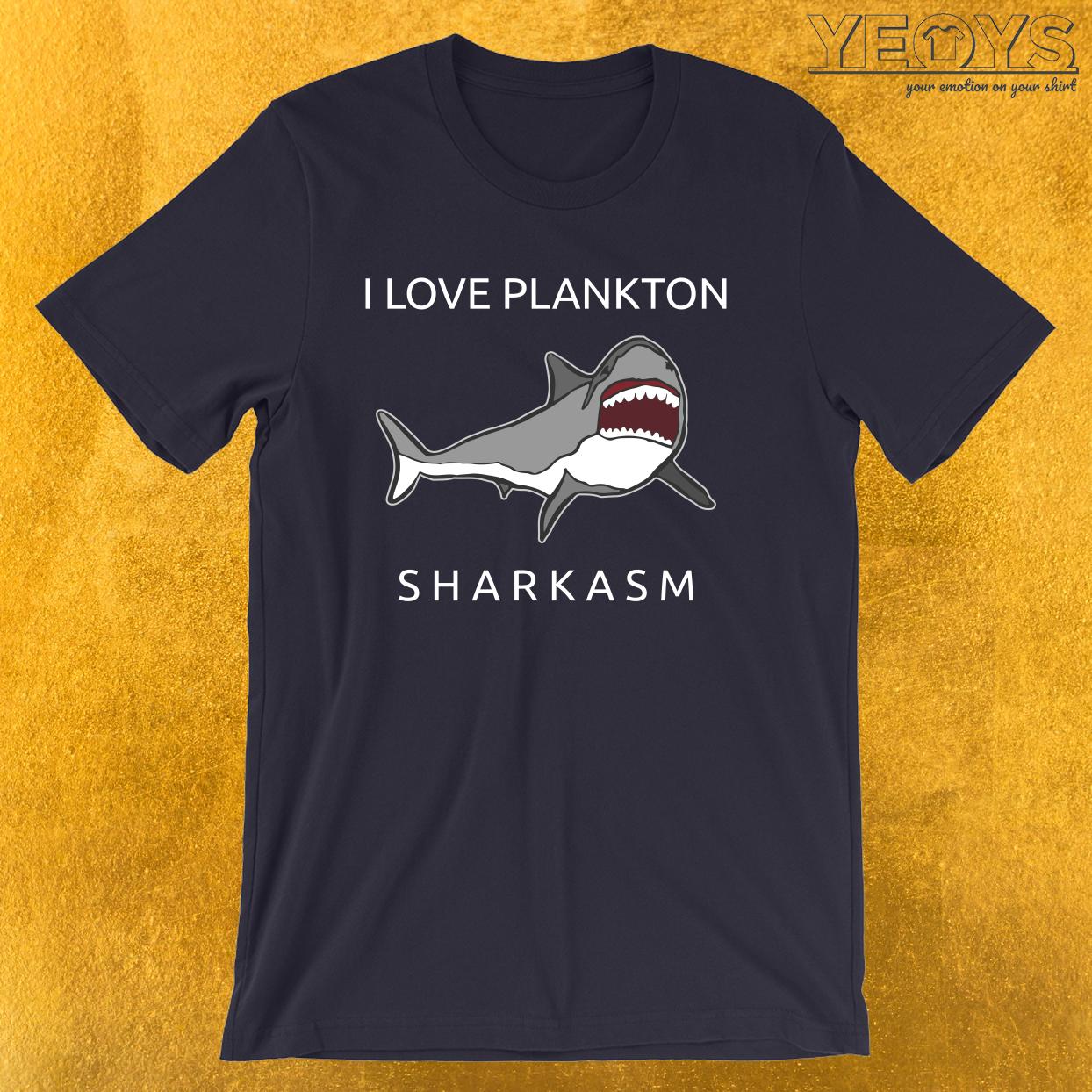 Funny Shark Pun – I Love Plankton Sharkasm Tee