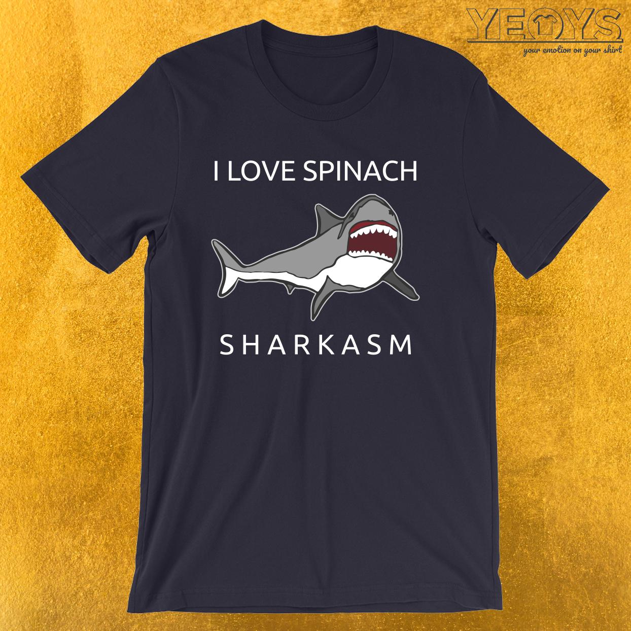 Funny Shark Pun – I Love Spinach Sharkasm Tee