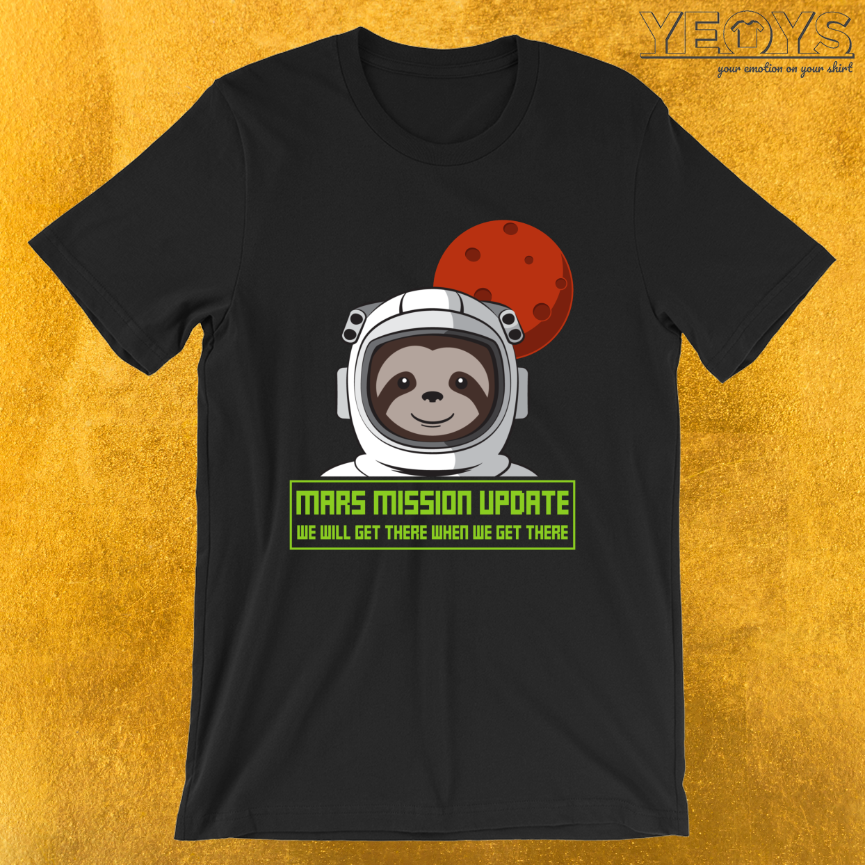 We Will Get There When We Get There – Mars Mission Tee