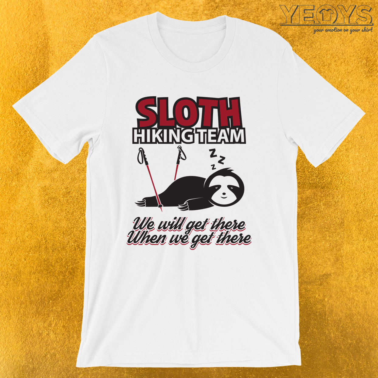 We Will Get There When We Get There – Sloth Hiking Team Tee