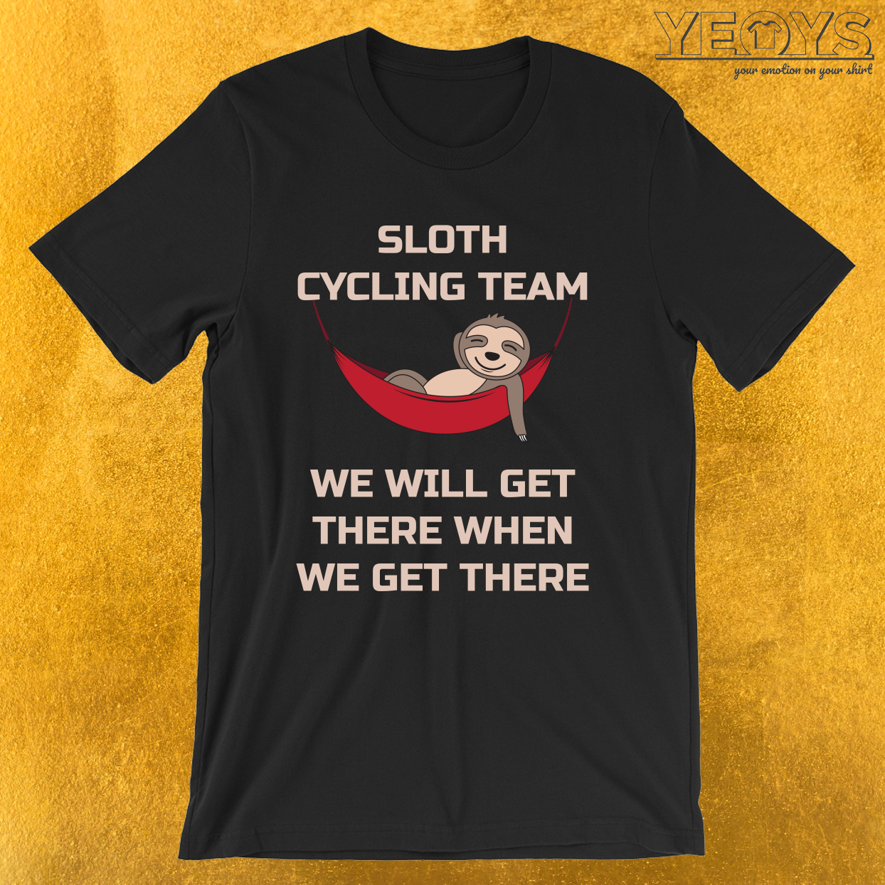 We Will Get There When We Get There – Sloth Cycling Team Tee