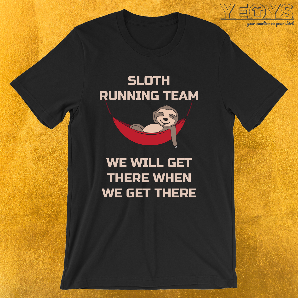 We Will Get There When We Get There – Sloth Running Team Tee