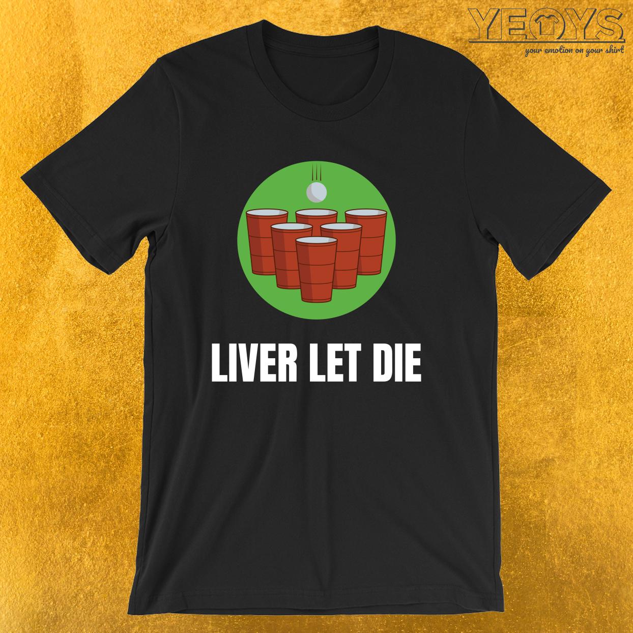 Funny Beer Pong – Liver Let Die Tee