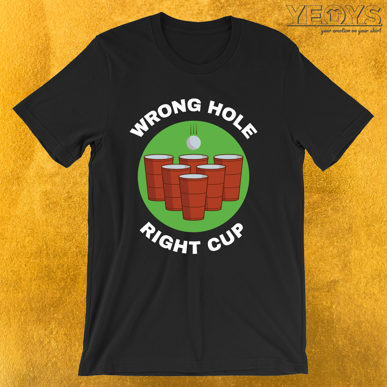Wrong Hole Right Cup – Funny Beer Pong Tee