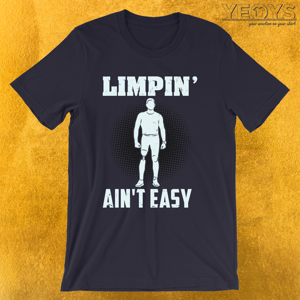 Funny Leg Amputee – Limpin' Ain't Easy Tee