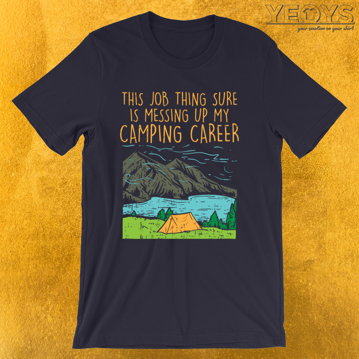 Camper – This Job Thing Sure Is Messing Up My Camping Career Tee