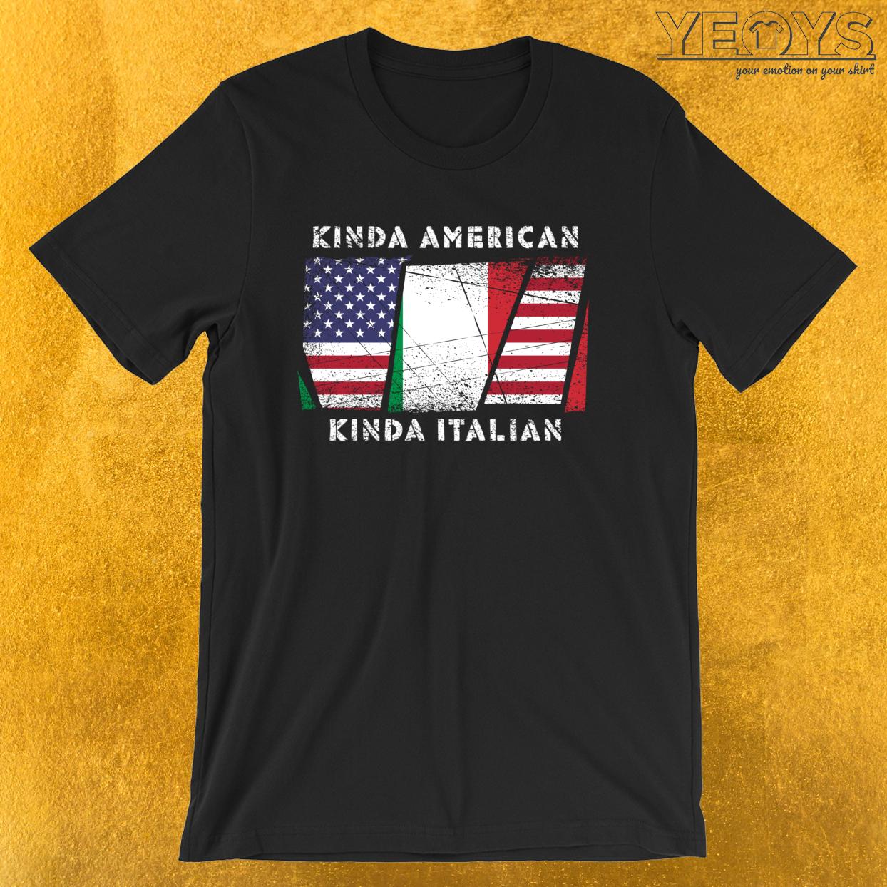 Kinda American Kinda Italian – Dual Citizenship Tee