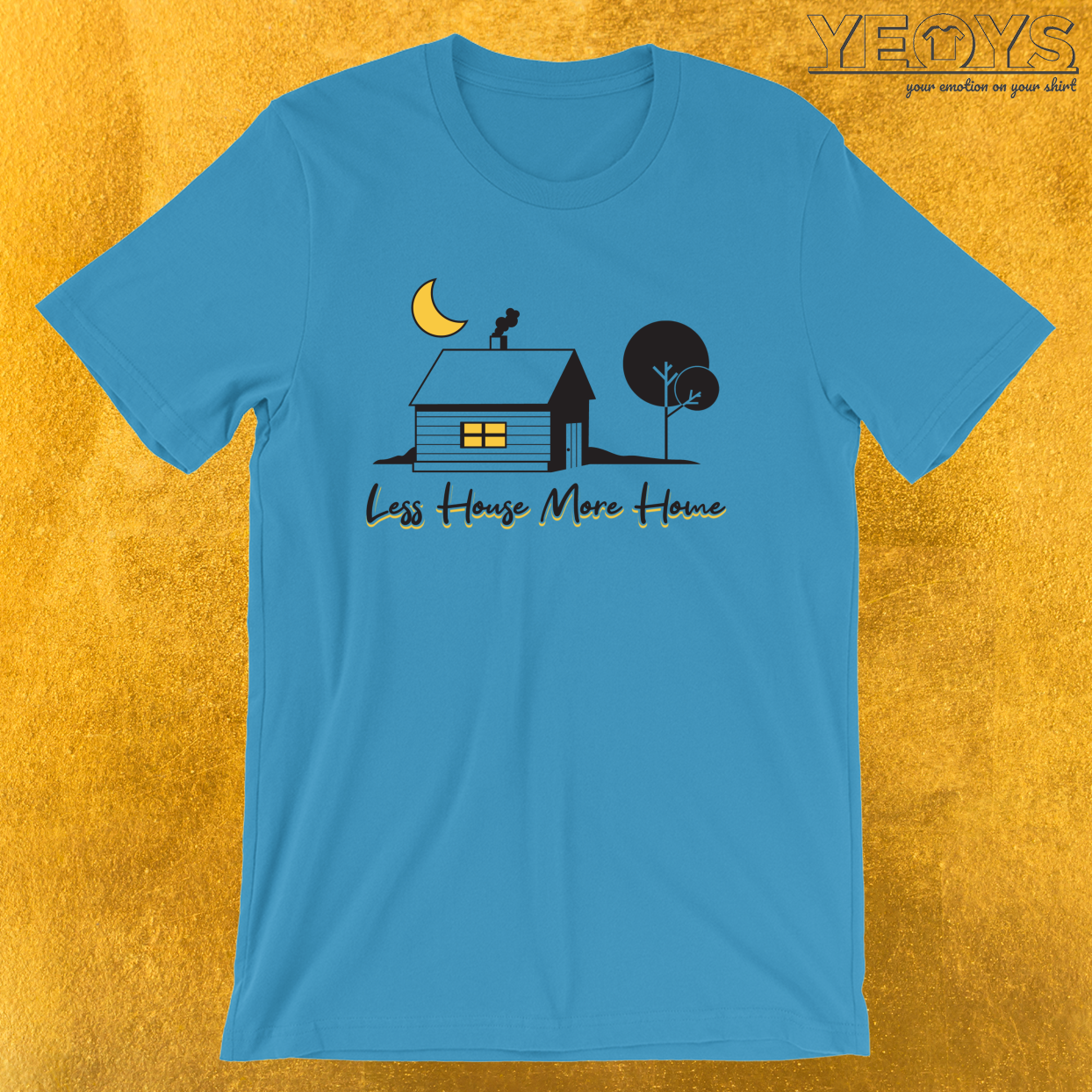 Less House More Home – Tiny House Tee