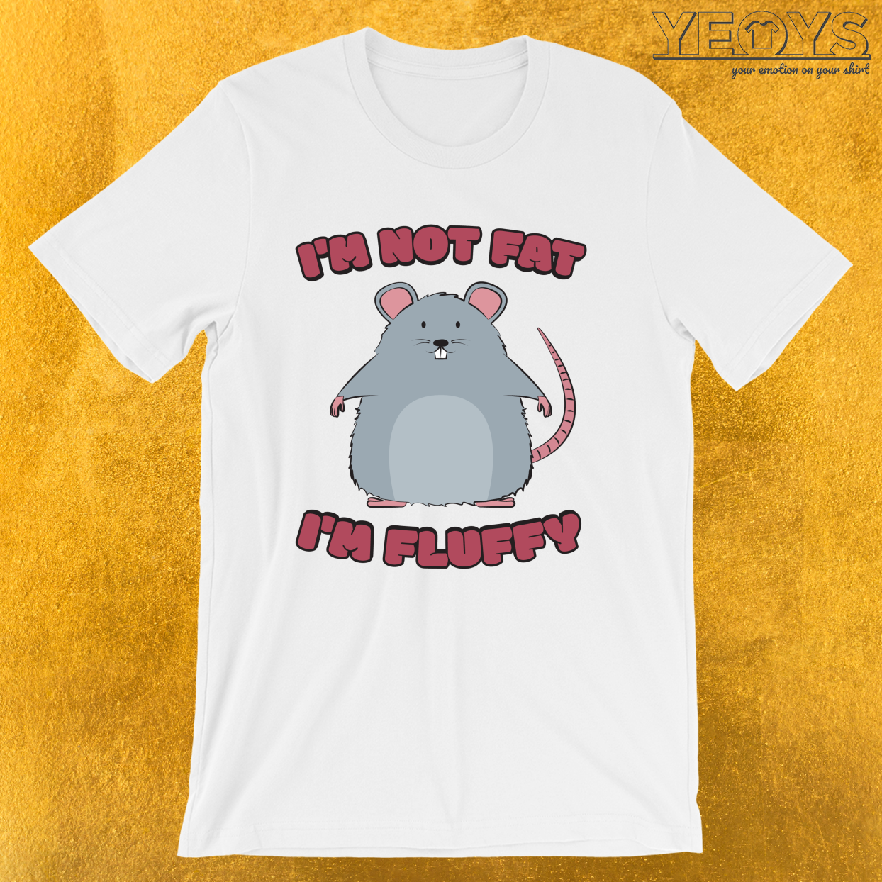 I'm Not Fat I'm Fluffy – Cute Fat Rat Tee