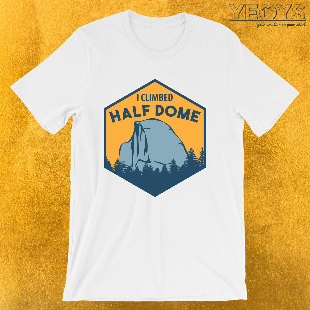 I Climbed Half Dome – Climbing & Boulder Tee