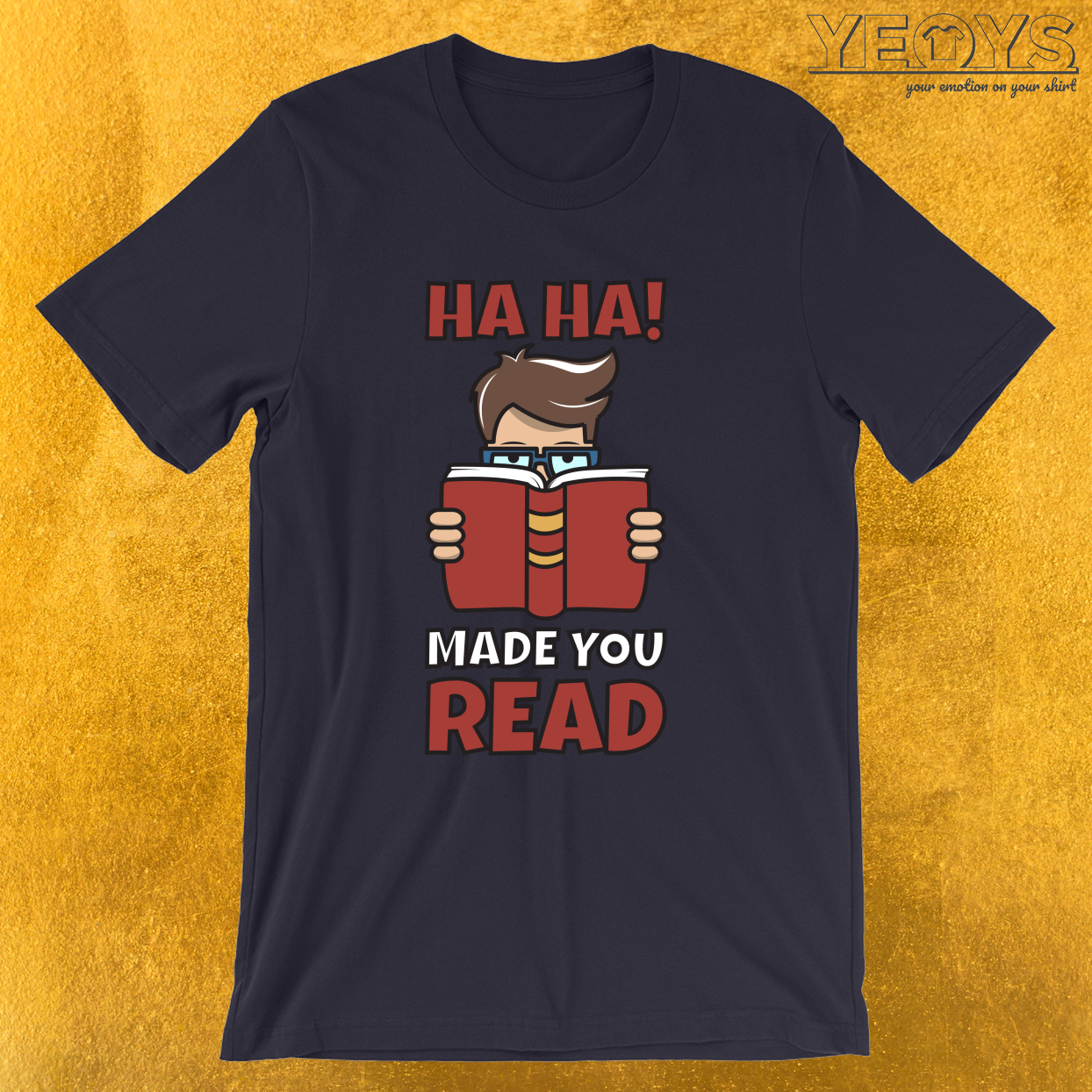 Funny Teaching Quote – Ha Ha Made You Read Tee