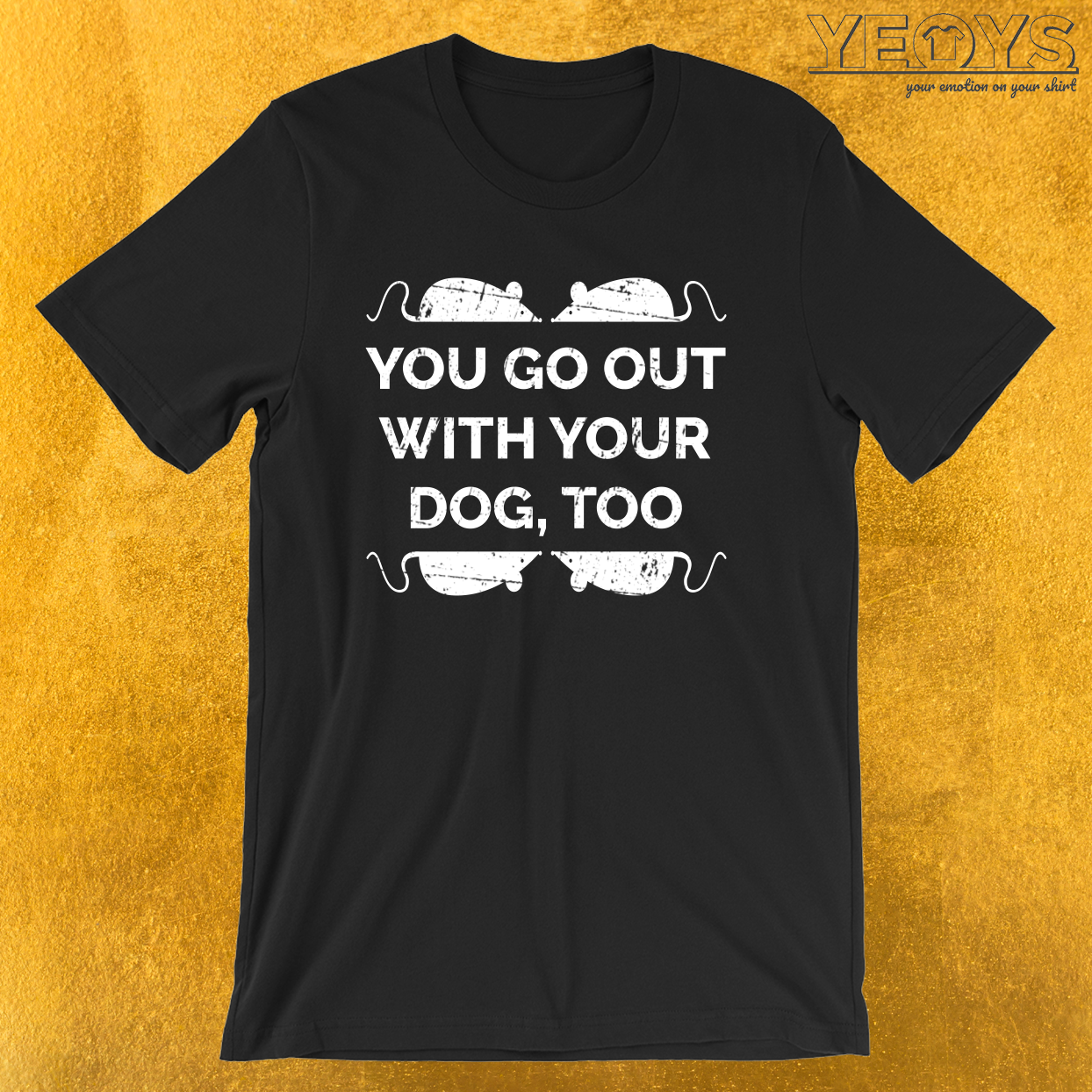 You Go Out With Your Dog Too – Rat Mom Tee