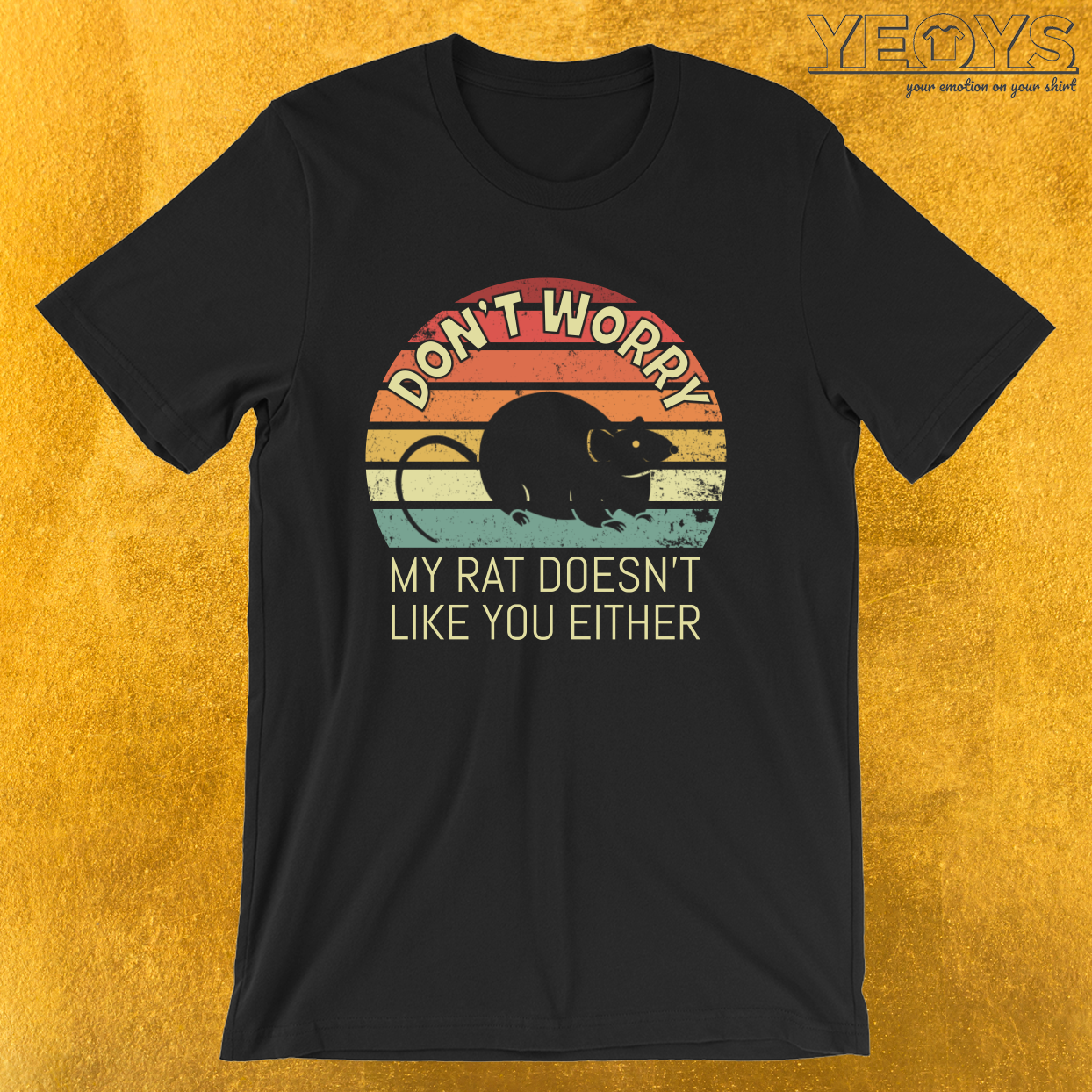 Don't Worry My Rat Doesn't Like You Either – Pet Rat Tee