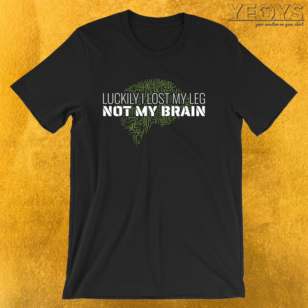 Luckily I Lost My Leg Not My Brain – Funny Leg Amputee Tee