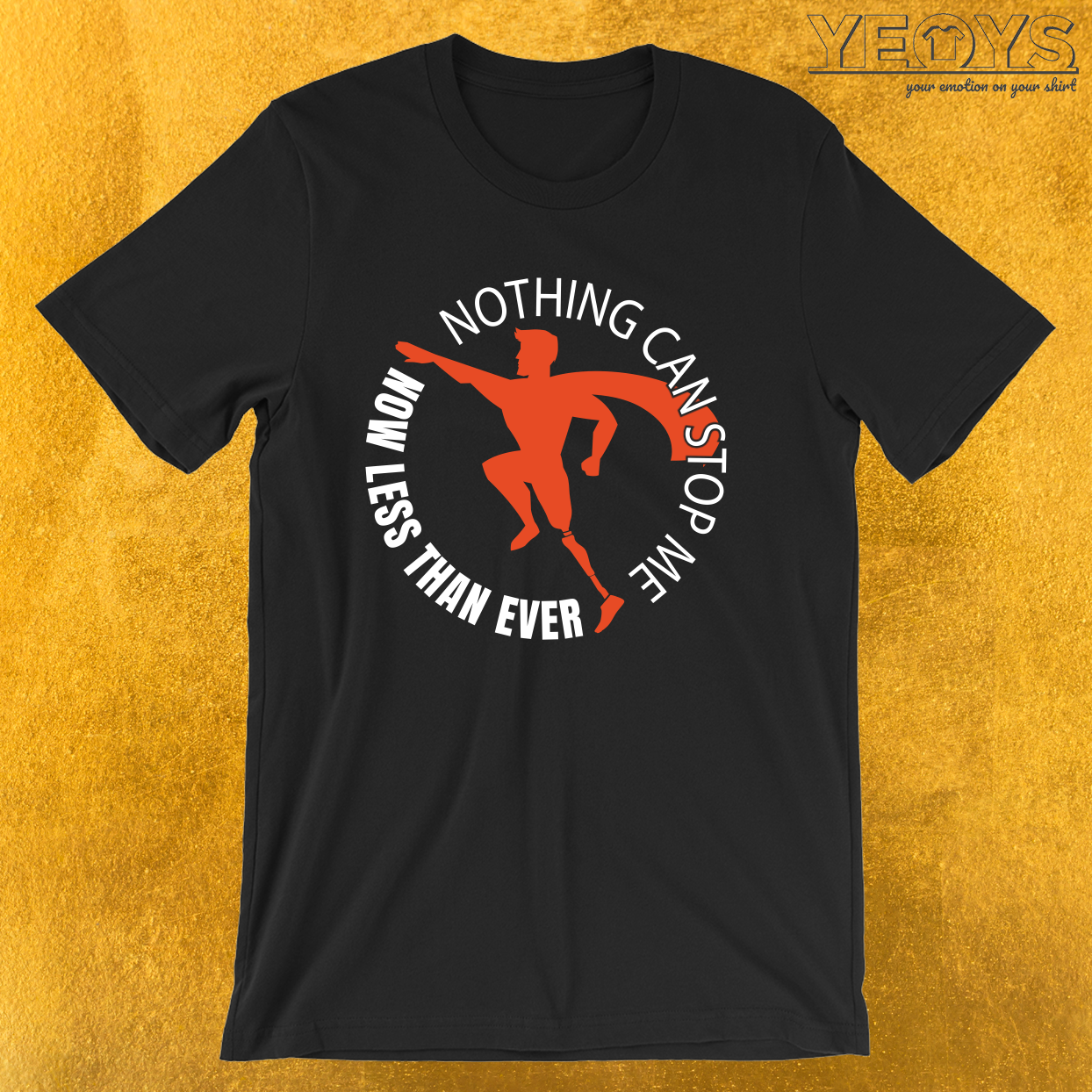 Nothing Can Stop Me Now Less Than Ever – Funny Leg Amputee Tee
