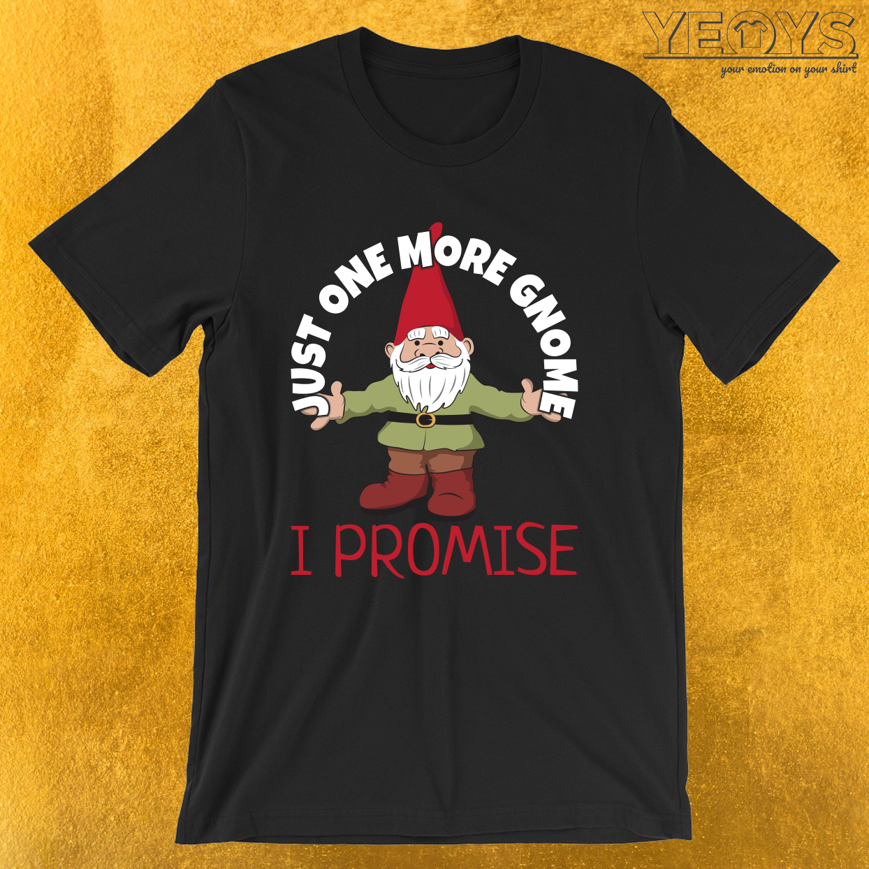 Just One More Gnome I Promise – Funny Gnome Tee