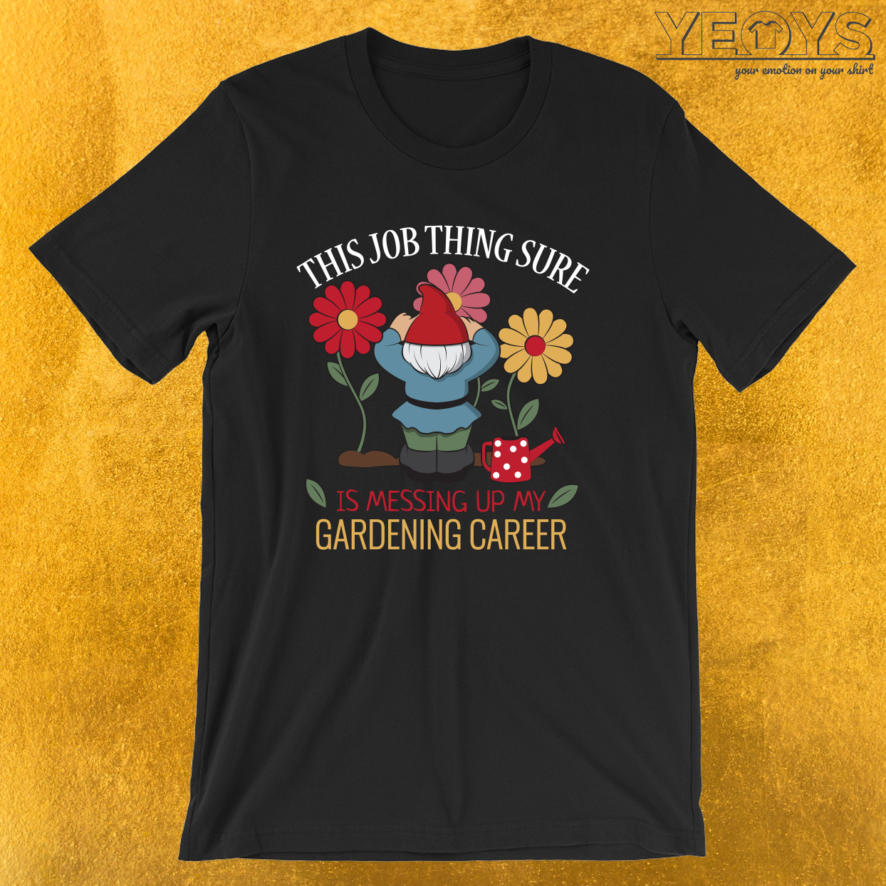 Job Thing Is Messing Up My Gardening Career – Funny Gnome Tee