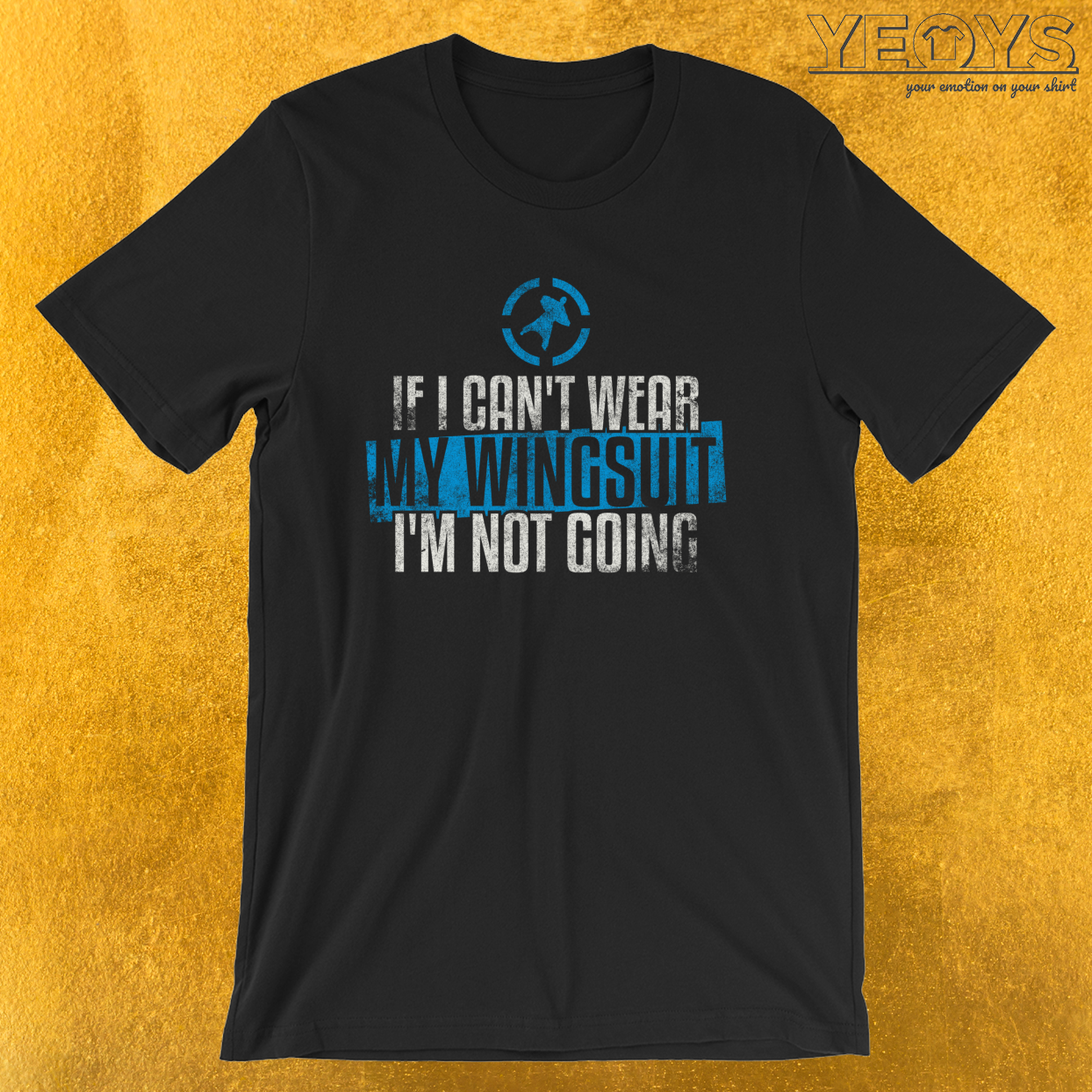 If I Can't Wear My Wingsuit I'm Not Going – Base jumping Tee