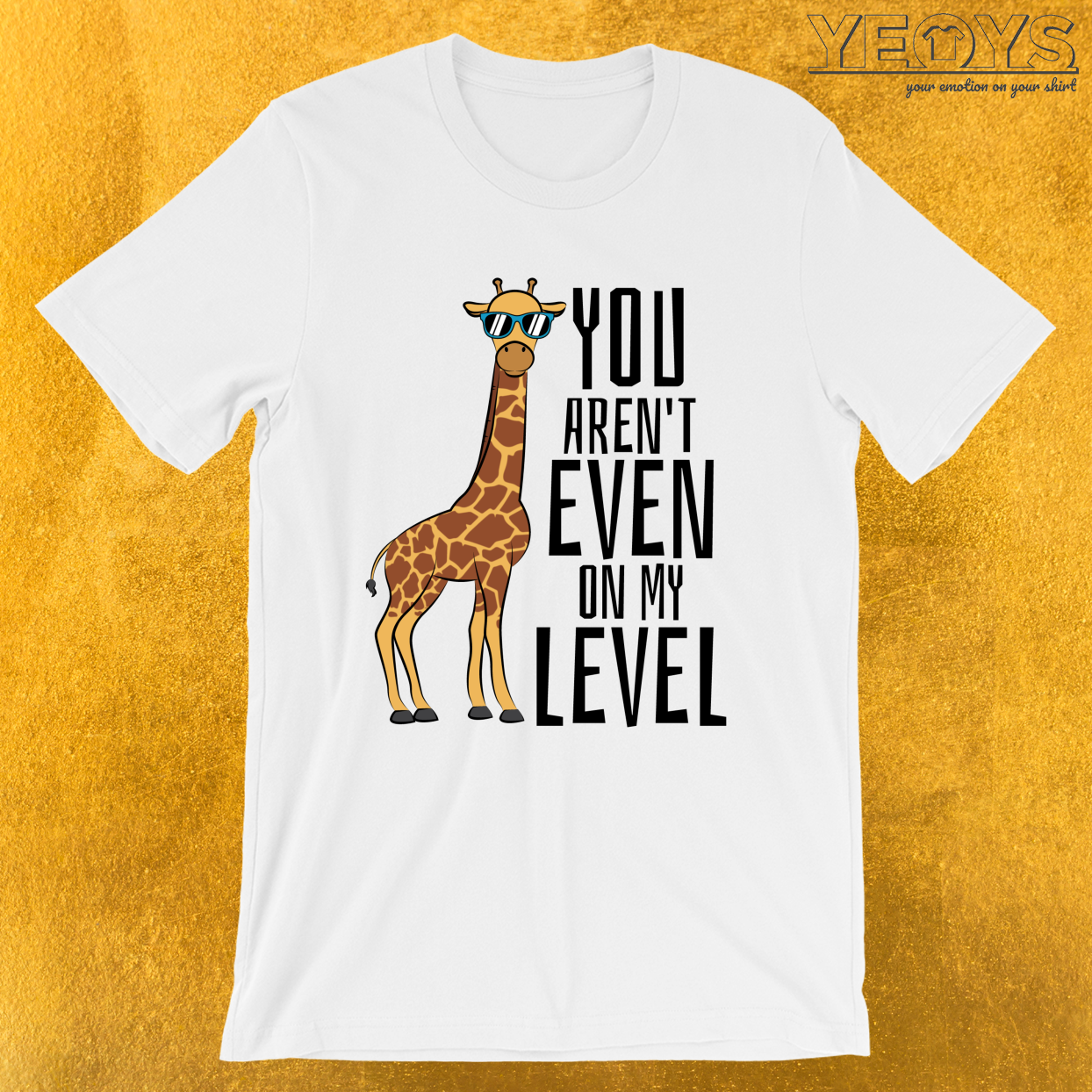 You Aren't Even On My Level – Giraffe Pun Tee