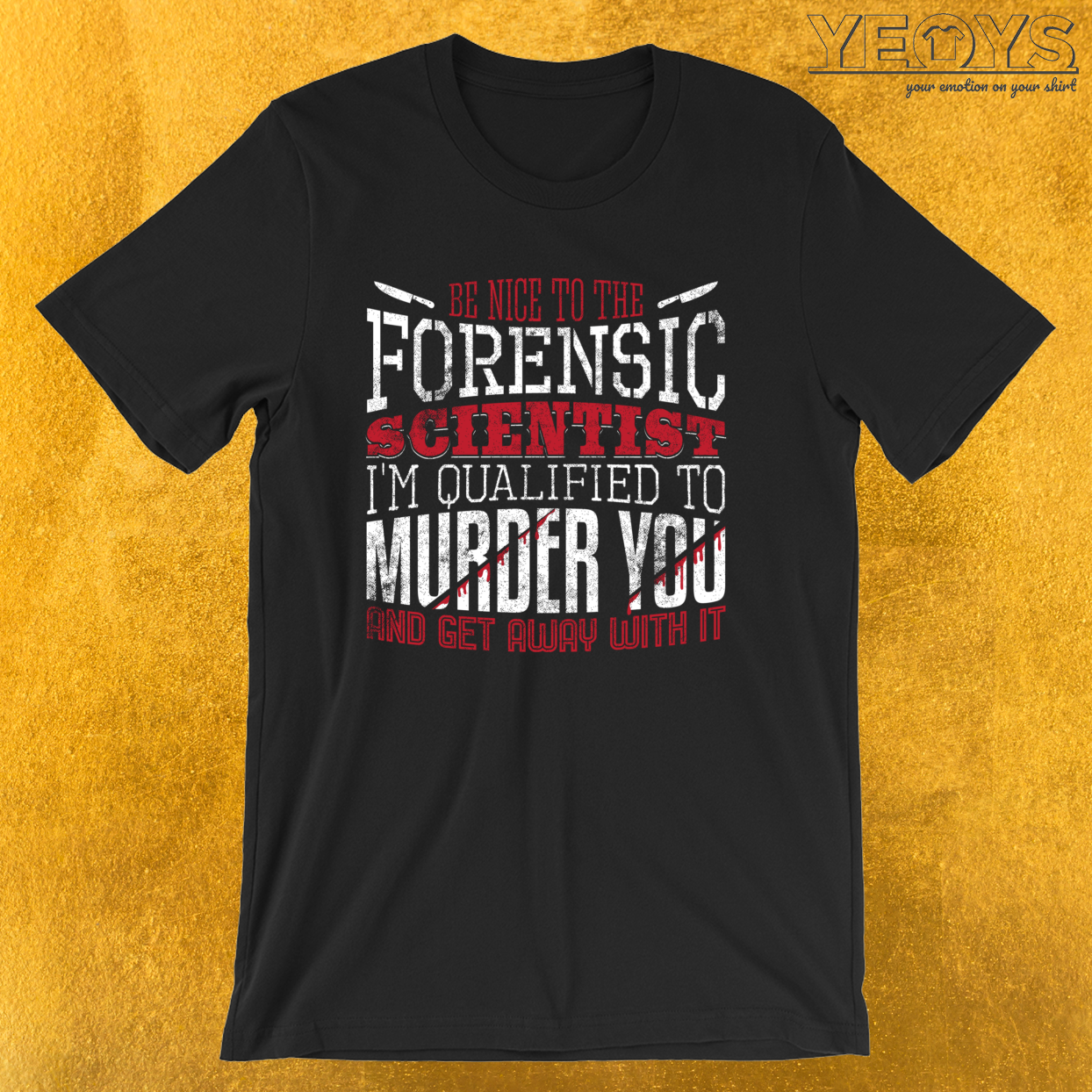 Be Nice To The Forensic Scientist – Forensic Science Tee