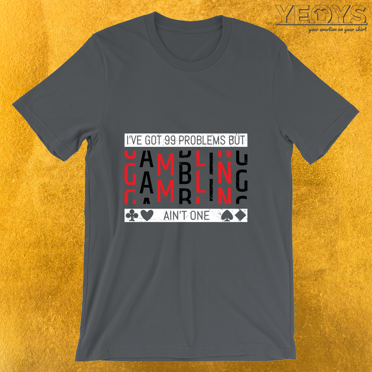I've Got 99 Problems But Gambling Ain't One – Gambling Problem Tee
