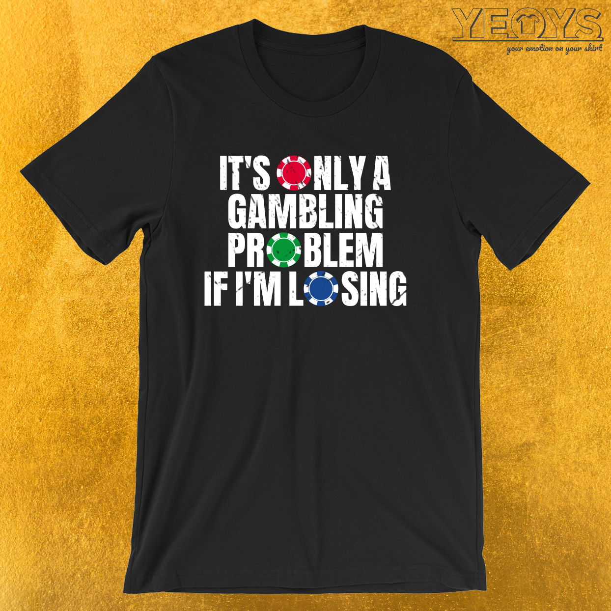 It's Only A Gambling Problem If I'm Losing – Gambling Problem Tee