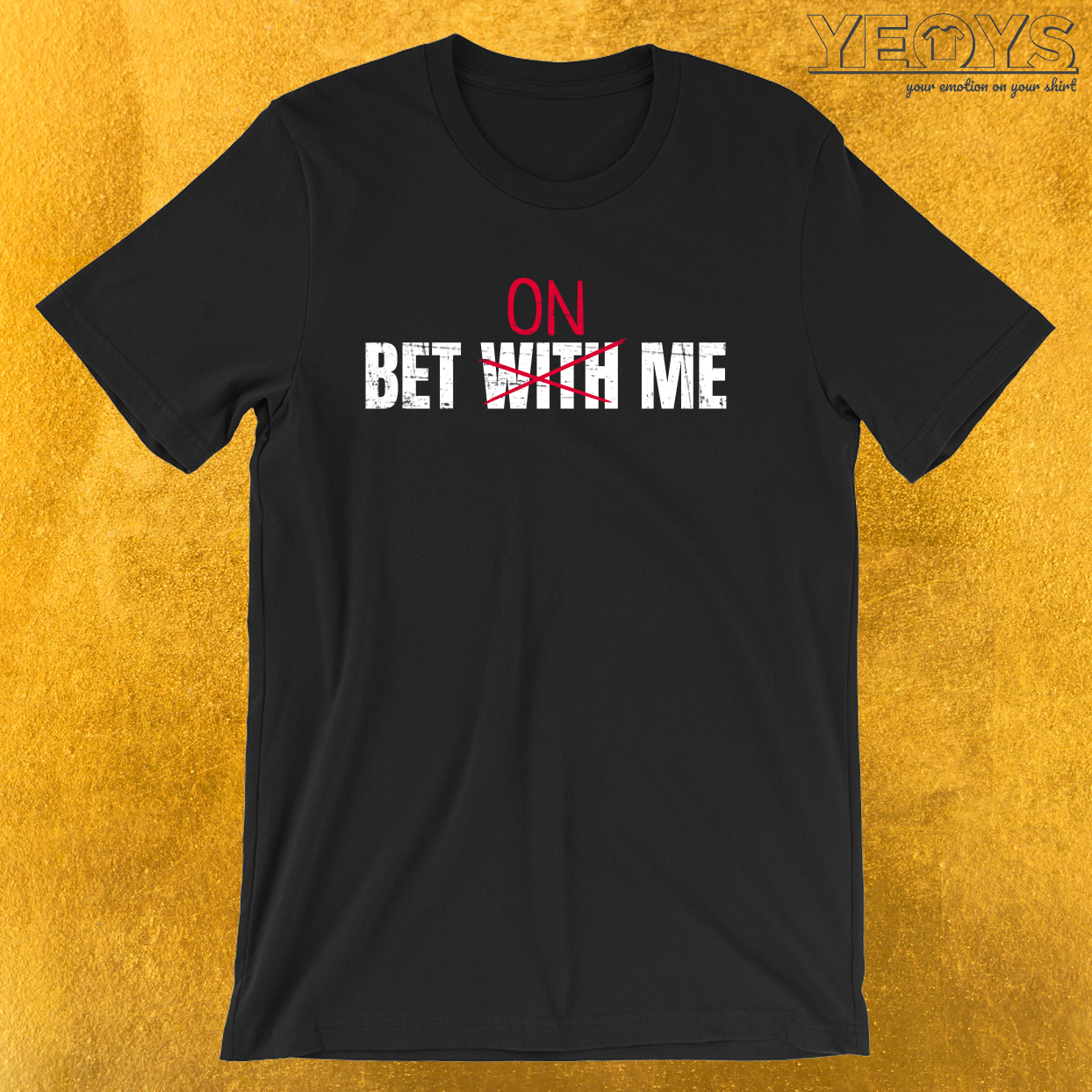 Bet With Me Bet On Me – Gambling Problem Tee