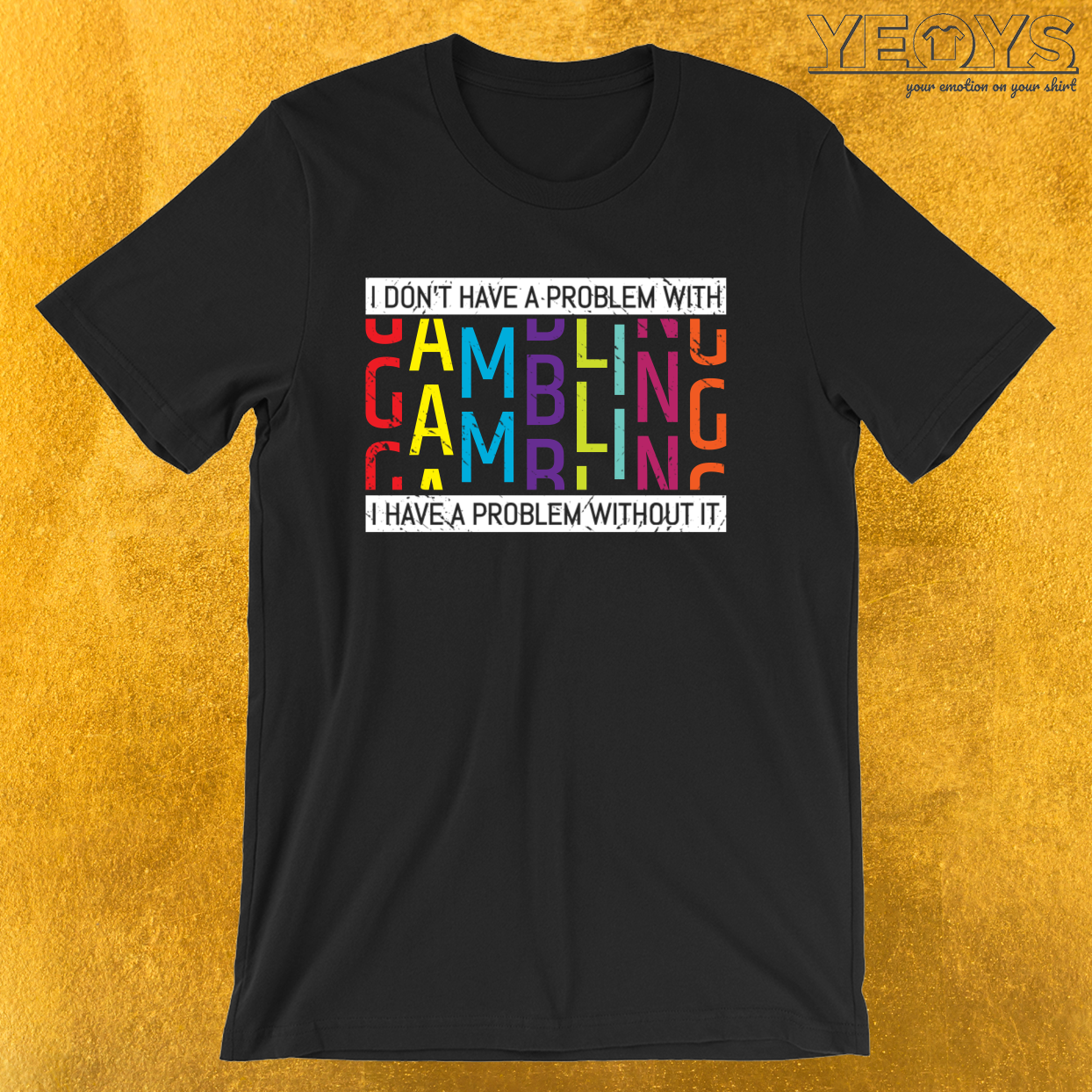 I Don't Have A Problem With Gambling – Gambling Problem Tee