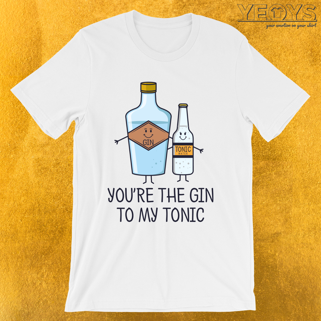 You're The Gin To My Tonic – Gin Pun Tee